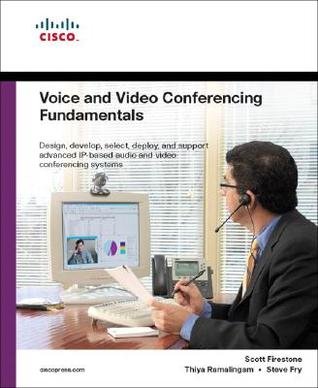 Voice and Video Conferencing Fundamentals by Scott Firestone