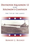 Destroyer Squadron 12 in the Solomon's Campaign: The Tip of the Lance