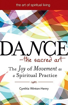 Dance - The Sacred Art by Cynthia Winton-Henry