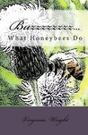 Buzzzzzzzz...: What Honeybees Do
