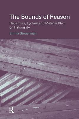 Bounds of Reason: Habermas, Lyotard and Melanie Klein on Rationality