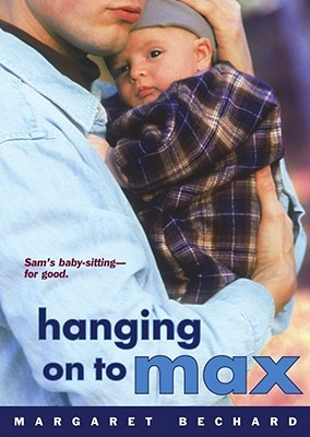 Hanging on to Max by Margaret Bechard