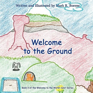 Welcome to the Ground by Mark R. Borene