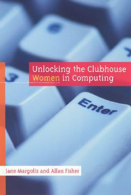Unlocking the Clubhouse by Jane Margolis