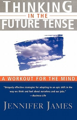 Thinking in the Future Tense by Jennifer James