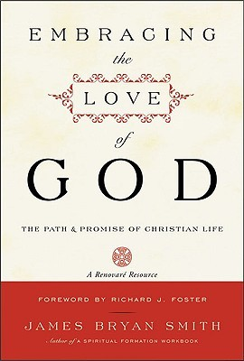 Embracing the Love of God by James Bryan Smith
