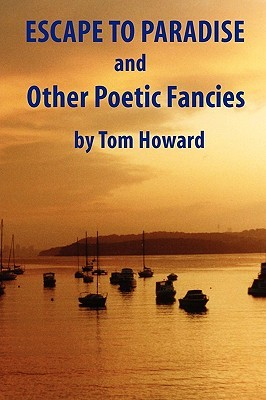 Escape to Paradise and Other Poetic Fancies by Tom Howard