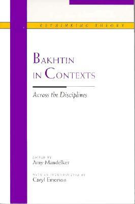 Bakhtin in Contexts by Amy Mandelker