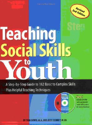 Teaching Social Skills to Youth: A Step-By-Step Guide to 182 Basic to Complex Skills Plus Helpful Teaching Techniques [With CDROM]