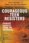Courageous Teen Resisters: Primary Sources from the Holocaust