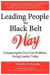 Leading People the Black Belt Way: Conquering the Five Core Problems Facing Leaders Today
