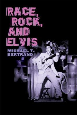 Race, Rock, and Elvis by Michael T. Bertrand