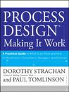 Process Design: Making It Work, a Practical Guide to What to Do When and How for Facilitators, Consultants, Managers, and Coaches
