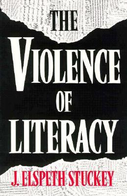 The Violence of Literacy by J. Elspeth Stuckey
