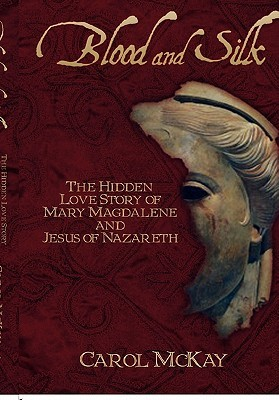 Blood and Silk: The Hidden Love Story of Mary Magdalene and Jesus of Nazareth