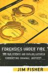 Forensics Under Fire: Are Bad Science and Dueling Experts Corrupting Criminal Justice?