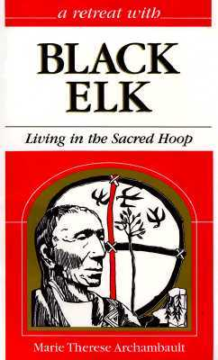 A Retreat With Black Elk by Marie Therese Archambault
