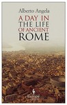 A Day in the Life of Ancient Rome by Alberto Angela