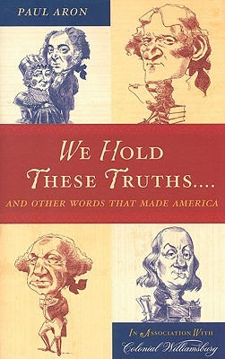 Download We Hold These Truths...: And Other Words That Made America PDF by Paul Aron