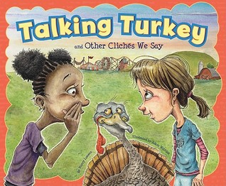 Talking Turkey and Other Cliches We Say by Nancy Loewen