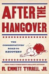 After the Hangover: The Embarrassing Fall and Coming Ascendancy of American Conservatism