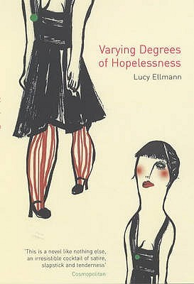 Varying Degrees of Hopelessness by Lucy Ellmann
