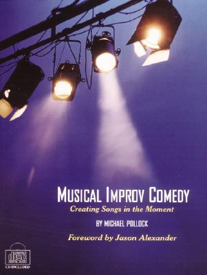 Musical Improv Comedy: Creating Songs in the Moment [With Audio CD]