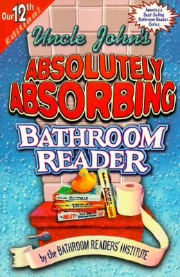 Uncle John's Absolutely Absorbing Bathroom Reader by Bathroom Readers' Institute