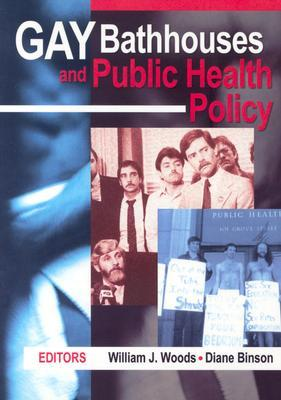 Gay Bathhouses and Public Health Policy by William J. Woods