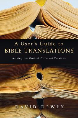 User's Guide to Bible Translations by David Dewey