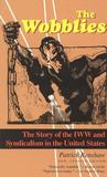 The Wobblies: The Story of the IWW & Syndicalism in the United States