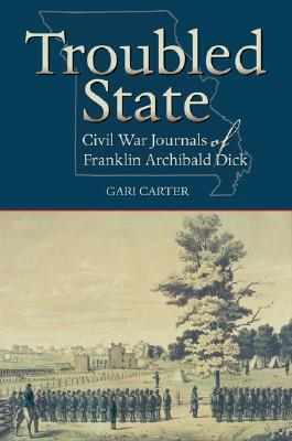 Troubled State: Civil War Journals of Franklin Archibald Dick