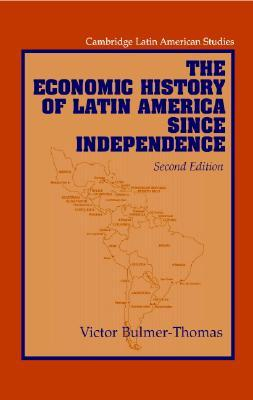 The Economic History of Latin America since Independence (Cam... by Victor Bulmer-Thomas
