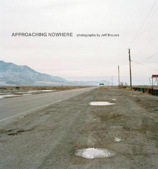 Approaching Nowhere: Photographs