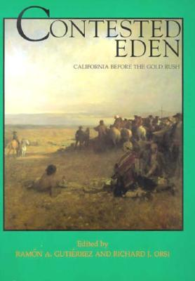 Contested Eden: California Before the Gold Rush, Published in Association with the California Historical Society