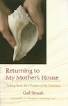 Returning To My Mother's House: Taking Back the Wisdom of the Feminine
