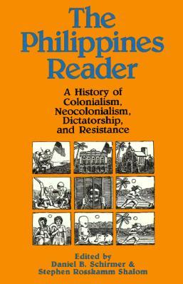 The Philippines Reader: A History of Colonialism, Neocolonialism, Dictatorship, and Resistance