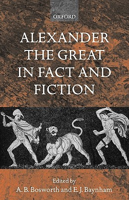 Alexander the Great in Fact and Fiction by Albert Brian Bosworth