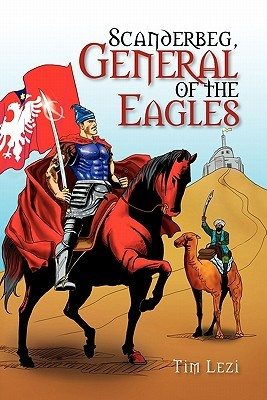 Scanderbeg, General of the Eagles by Tim Lezi