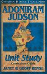 Adoniram Judson: Curriculum Guide (Christian Heroes: Then & Now Unit Study)