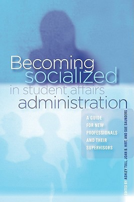 Becoming Socialized in Student Affairs Administration: A Guide for New Professionals and Their Supervisors