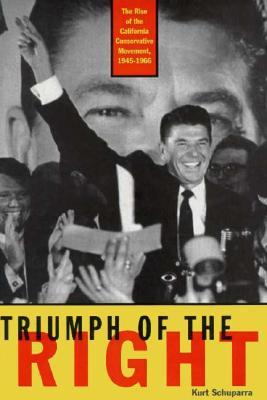 Triumph of the Right: The Rise of the California Conservative Movement, 1945-1966