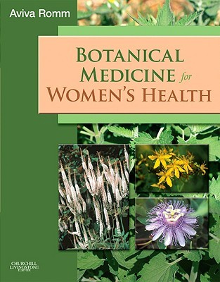 Botanical Medicine for Women's Health by Aviva Jill Romm