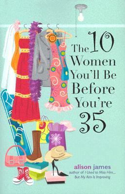 The 10 Women You'll Be Before You're 35 10 Women You'll Be Before You're 35