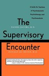 The Supervisory Encounter: A Guide for Teachers of Psychodynamic Psychotherapy and Psychoanalysis