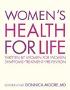 Women's Health for Life: Written for Women by Women; Symptoms, Treatment, Prevention