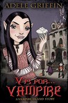 V is for . . . Vampire by Adele Griffin
