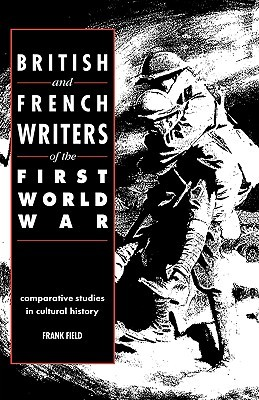 British and French Writers of the First World War by Frank Field