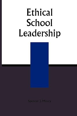 Ethical School Leadership Spencer Maxcy