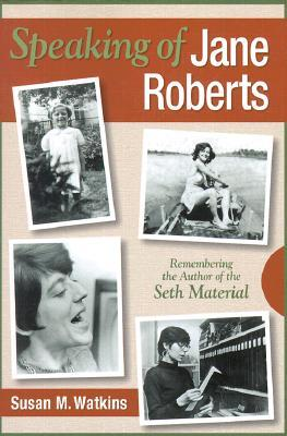 Speaking of Jane Roberts by Susan M. Watkins